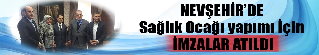 Nevşehir'de Sağlık Ocağı yapımı İçin İmzalar Atıldı