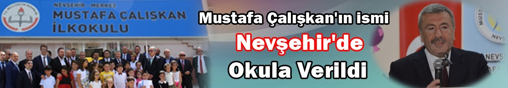 Mustafa Çalışkan'ın ismi Nevşehir'de bir okula verildi