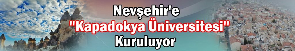 Nevşehir'de Kapadokya Üniversitesi Kuruluyor