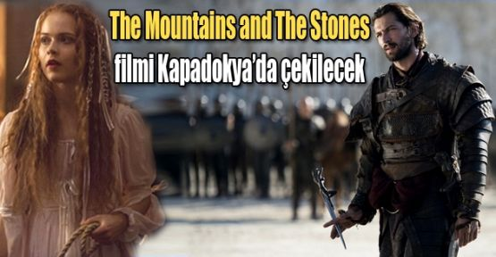 Hollywood filmi The Mountains and The Stones Kapadokya'da çekilecek